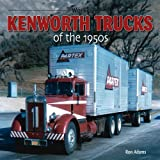 Kenworth Trucks of the 1950s (at Work) by Ron Adams (2011-12-01)