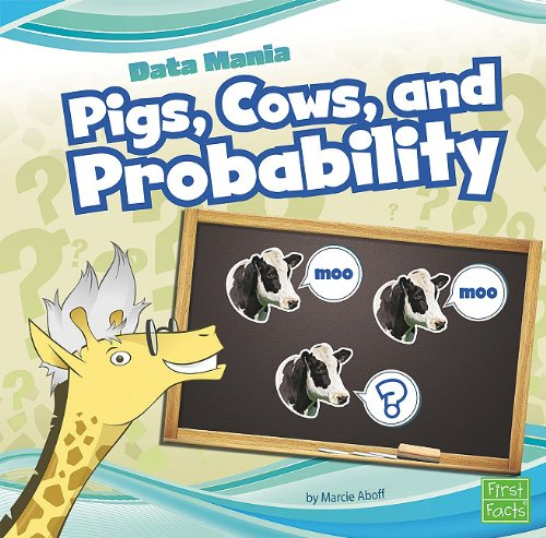 Pigs, Cows, and Probability (First Facts: Data Mania) -
