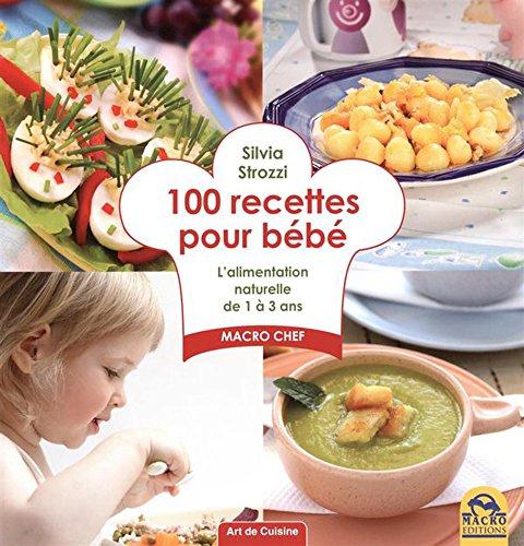 100 recettes pour bébé : L'alimentation anturelle de 1 à 3 ans par Silvia Strozzi