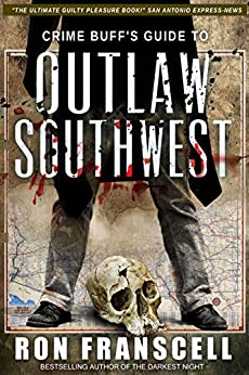 Crime Buff's Guide To OUTLAW SOUTHWEST (Crime Buff's Guides Book 1) by [Franscell, Ron]