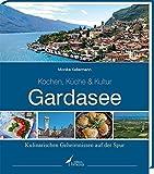 Gardasee -Kochen, K?che & Kultur-: Kulinarischen Geheimnissen auf der Spur