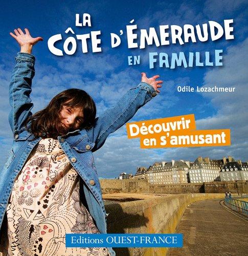 La Côte d'Emeraude en famille : Découvrir en s'amusant par Odile Lozachmeur