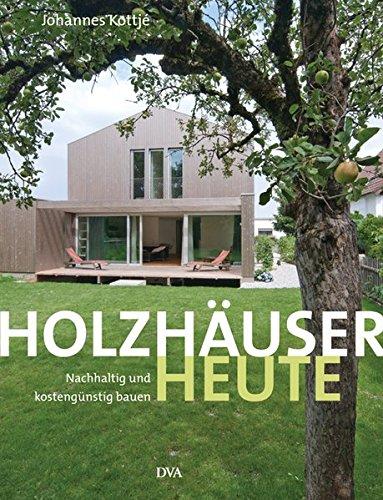 Preisvergleich Produktbild Holzhäuser heute: Nachhaltig und kostengünstig bauen