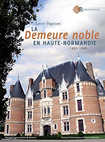 La demeure noble en Haute-Normandie (1450-1600)