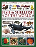 The Illustrated Encyclopedia of Fish & Shellfish of the World: A Natural History Identification Guide to the Diverse Animal Life of Deep Oceans, Open ... Ponds, Lakes and Rivers Around the