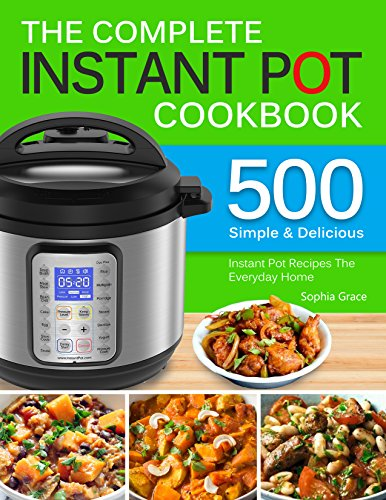 The Complete Instant Pot Cookbook: 500 Simple and Delicious Instant Pot Recipes For The Everyday Home | Complete Instant Pot Cookbook For Beginners. (English Edition)