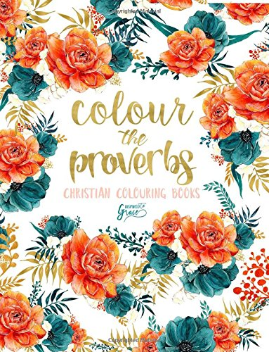 Colour The Proverbs: Inspired To Grace: Christian Colouring Books: Day & Night (Inspirational Colouring Books for Grown-Ups)