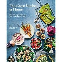 The green kitchen at home: gezond, vegetarisch en snel eten voor elke dag