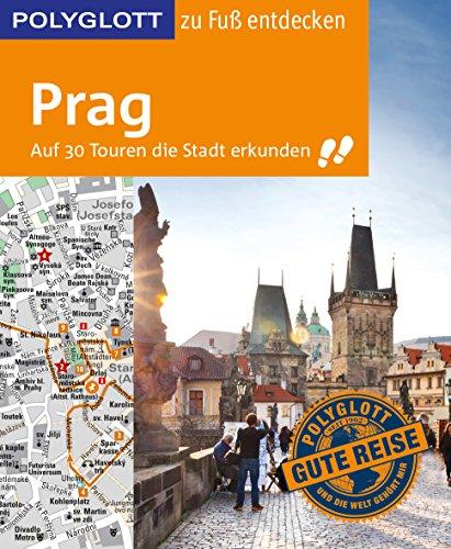 POLYGLOTT Reiseführer Prag zu Fuß entdecken: Auf 30 Touren die Stadt erkunden (POLYGLOTT zu Fuß entdecken) -