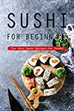 Sushi for Beginners: The Best Sushi Recipes for Noobs! (English Edition)