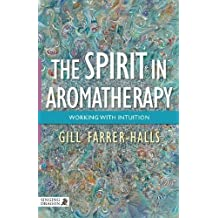 The Spirit in Aromatherapy: Working with Intuition by Gill Farrer-Halls (2014-07-21)
