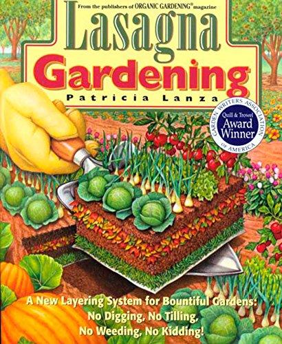 Lasagna Gardening: A New Layering System for Bountiful Gardens: No Digging, No Tilling, No Weeding, No Kidding! (Home Systems Garden)