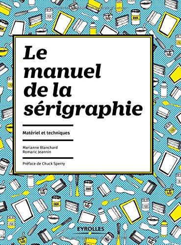 Le manuel de la sérigraphie: Matériel et techniques. par Romaric Jeannin
