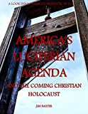 Americas Luciferian Agenda and the Coming Christian Holocaust