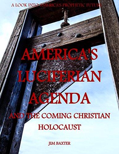 Americas Luciferian Agenda and the Coming Christian Holocaust