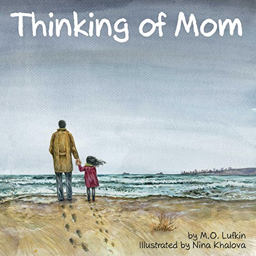 Nina Khalova - Thinking of Mom: A Children's Picture Book about Coping with Loss
