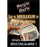 """Tour de magie - Le """"Meilleur"""" tour de cartes du monde: Simple, et pourtant spectaculaire ! (Magik Mark t. 2)"""