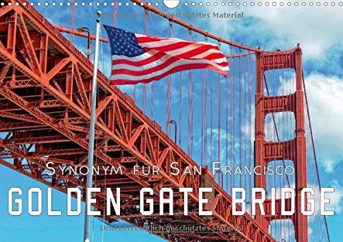 Golden Gate Bridge - Synonym für San Francisco (Wandkalender 2018 DIN A3 quer): Die Golden Gate Bridge in Kalifornien, die Brücke über das Goldene Tor. (Monatskalender, 14 Seiten ) (CALVENDO Orte)