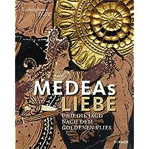 Medeas Liebe: Und die Jagd nach dem Goldenen Vlies