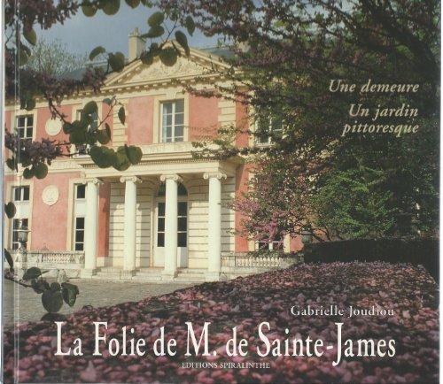 La Folie de M. de Sainte-James : Une demeure, un jardin pittoresque