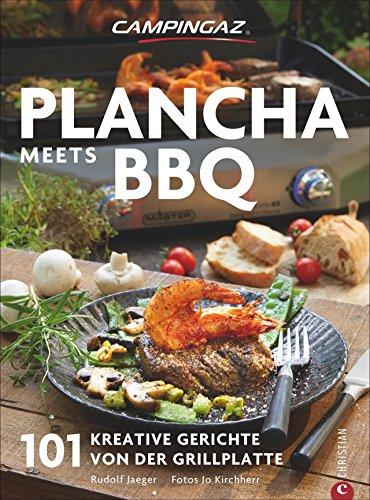 Plancha: Das große Plancha-Grillbuch. 101 Rezepte aus aller Welt. Eine Grillbibel mit vielen mediterranen Rezepten. Grillrezepte für schonendes und aromatisches Grillen. Vom Profi Campingaz. (Kochen-grill Bbq-grill)