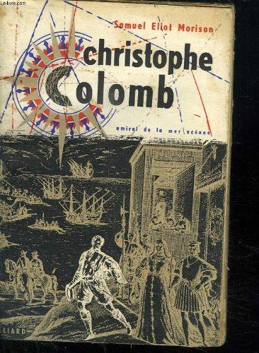 CHRISTOPHE COLOMB. AMIRAL DE LA MER OCEANE.