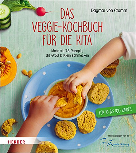 Das Veggie-Kochbuch für die Kita: Mehr als 75 Rezepte, die Groß und Klein schmecken
