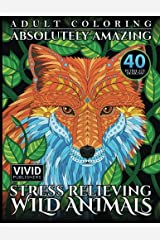 Adult Coloring: Absolutely Amazing, Stress Relieving, Wild Animals Broché