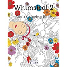 Whimsical 2 - Adult Coloring Book: 49 of the most exquisite designs for a relaxed and joyful coloring time