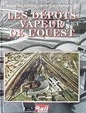 Les dépôts vapeur de l'Ouest - De la Compagnie des chemins de fer de l'Ouest et de l'Administration des chemins de fer de l'État, à la Région Ouest de la SNCF