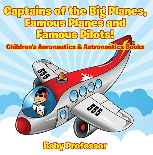 Captains of the Big Planes, Famous Planes and Famous Pilots! - Children's Aeronautics & Astronautics Books (English Edition)