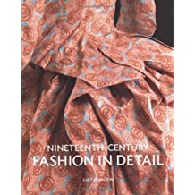 Nineteenth Century Fashion in Detail by Lucy Johnston (2009-04-01)