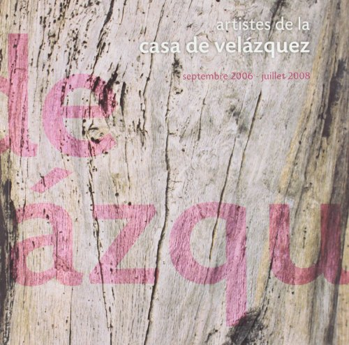 Artistes de la Casa de Velázquez: Septembre 2006 - juillet 2008