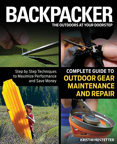 Backpacker Magazine's Complete Guide to Outdoor Gear Maintenance and Repair: Step-By-Step Techniques To Maximize Performance And Save Money (Backpacker Magazine Series) (English Edition)