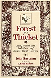 The Book of Forest & Thicket: Trees, Shrubs, and Wildflowers of Eastern North America by John Eastman (1992-03-01)