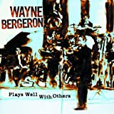 Songtexte von Wayne Bergeron - Plays Well With Others