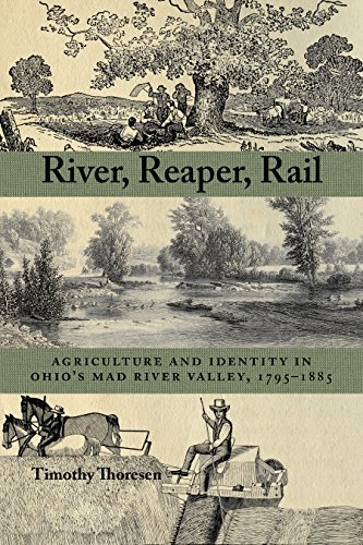 Geschichte Von Ohio (River, Reaper, Rail: Agriculture and Identity in Ohio's Mad River Valley, 1795-1885 (Ohio History and Culture))