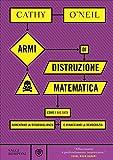 Scarica Libro Armi di distruzione matematica Come i big data aumentano la disuguaglianza e minacciano la democrazia (PDF,EPUB,MOBI) Online Italiano Gratis
