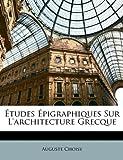 Etudes Epigraphiques Sur L'Architecture Grecque