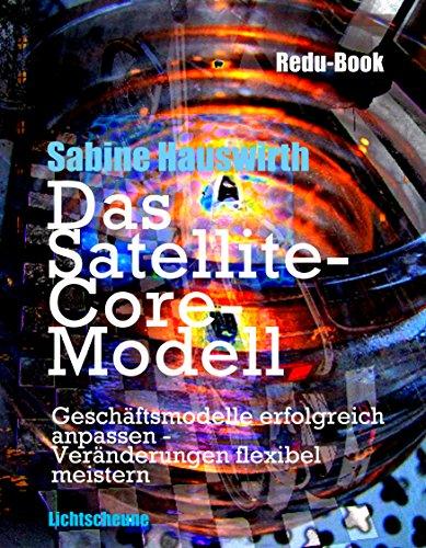 Modell Satellite (Das Satellite-Core-Modell: Geschäftsmodelle erfolgreich anpassen -  Veränderungen flexibel  meistern)