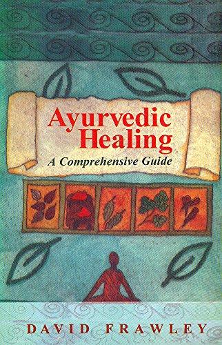 Ayurvedic Healing: A Comprehensive Guide por David Frawley