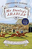Mr Darley's Arabian: High Life, Low Life, Sporting Life: A History of Racing in 25 Horses: Shortlisted for the William Hill Sports Book of the Year Award
