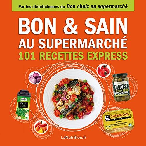 Bon et Sain au supermarché – 101 recettes rapides et saines avec les 200 meilleurs produits du supermarché