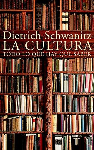 La cultura: Todo lo que hay que saber (PENSAMIENTO) por DIETRICH SCHWANITZ