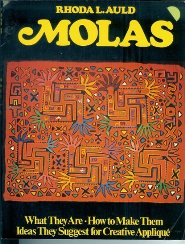 Molas: What They Are, How to Make Them, Ideas They Suggest for Creative Applique by Rhoda L. Auld (1980-11-03) -