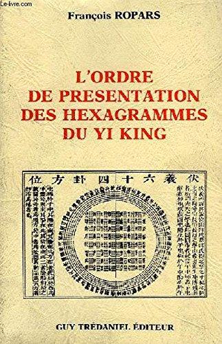 L'ordre de présentation des hexagrammes du Yi king par François Ropars