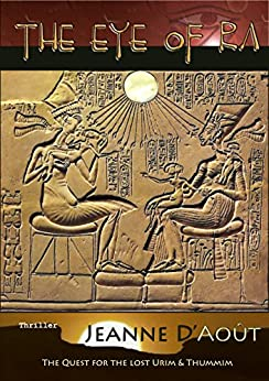 The Eye of Ra: The quest for the lost Urim and Thummim (English Edition) di [D'Août, Jeanne]