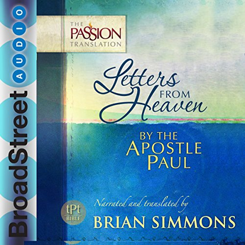 Letters from Heaven by the Apostle Paul: Galatians, Ephesians, Phillippians, Colossians, I & II Timothy