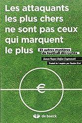 Les attaquants les plus chers ne sont pas ceux qui marquent le plus : Et autres myst??res du football d??crypt??s by Simon Kuper (2012-06-15)