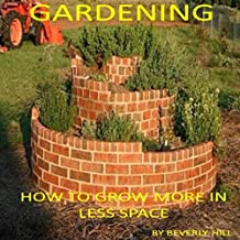 Gardening: How to Grow More in Less Space